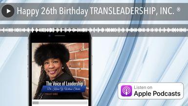 Happy 26th Birthday TRANSLEADERSHIP, INC. ®