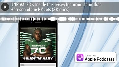 UNRIVALED's Inside the Jersey featuring Jonotthan Harrison of the NY Jets (28-mins)