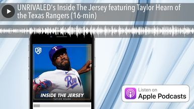 UNRIVALED's Inside The Jersey featuring Taylor Hearn of the Texas Rangers (16-min)