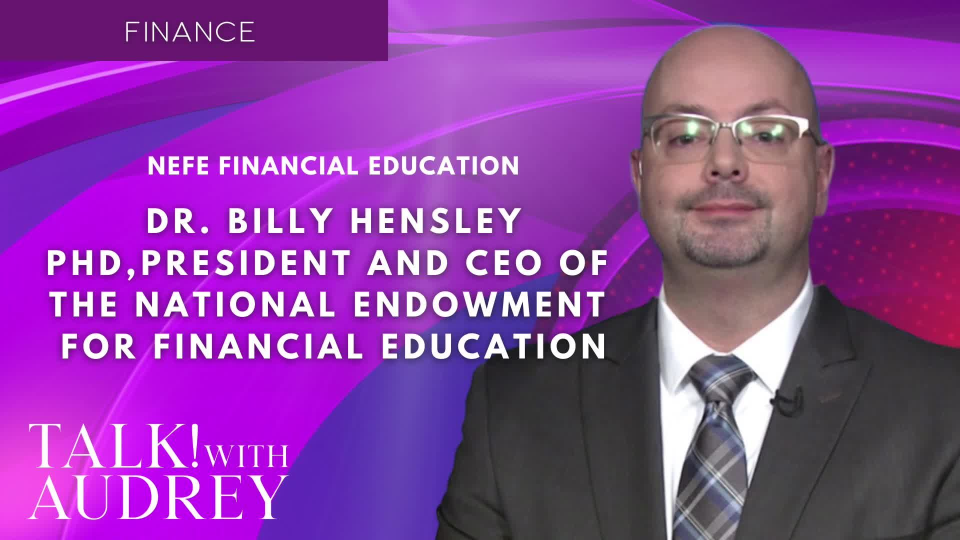 TALK! with AUDREY - Billy Hensley, PhD, President & CEO of the National Endowment for Financial Education