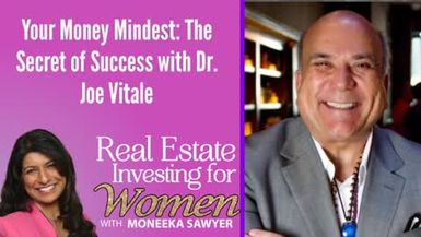 Your Money Mindest: The Secret of Success with Dr. Joe Vitale - REAL ESTATE INVESTING FOR WOMEN