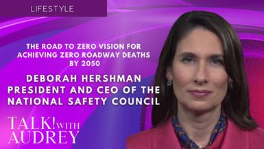 TALK! with AUDREY - Deborah Hershman, President and CEO of National Safety Council - The Road to Zero Vision for Achieving Zero Roadway Deaths by 2050