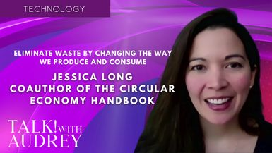 TALK! with AUDREY - Jessica Long, Coauthor of The Circular Economy Handbook - Eliminate Waste by Changing the Way We Produce and Consume