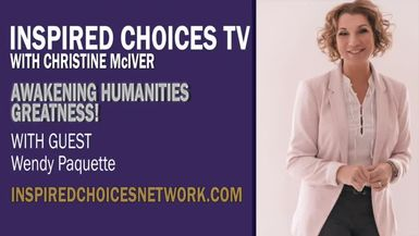 Inspired Choices Network - Inspired Choices with Christine McIver - Awakening Humanities Greatness ~ Guest Wendy Paquette