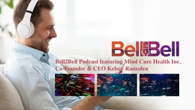 Bell2Bell-Bell2Bell Podcast featuring Mind Cure Health Inc. (MCURF) Co-Founder & CEO Kelsey Ramsden