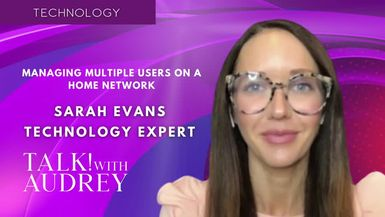 TALK! with AUDREY - Sarah Evans, Tech Expert – Managing Multiple Users on a Home Network