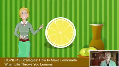 COVID-19 Strategies: How to Make Lemonade When Life Throws You Lemons