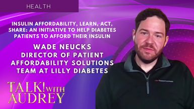 TALK! with AUDREY - Wade Neucks, Insulin Affordability, Learn, Act, Share: An Initiative to Help Diabetes Patients to Afford Their Insulin