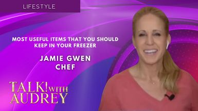 TALK! with AUDREY – Chef Jamie Gwen Shares Some of The Most Useful Items That You Should Keep in Your Freezer