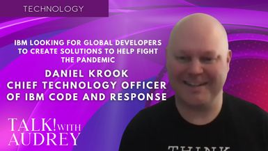 TALK! with AUDREY - Daniel Krook, Chief Technology Officer of IBM Code and Response - IBM Looking for Global Developers to Create Solutions to Help Fight the Pandemic