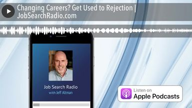 Changing Careers- Get Used to Rejection