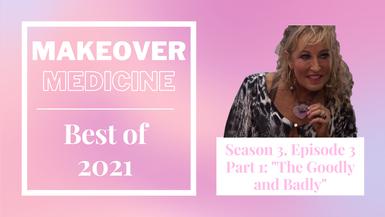 """Makeover Medicine Season 3, Episode 3 """"The Goodly and Badly"""""""