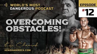 Ken Shamrock talks about overcoming obstacles in his life (E12)