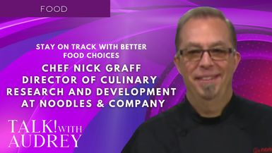 TALK! with AUDREY - Chef Nick Graff, Director of Culinary Research and Development at Noodles & Company - Stay On Track With Better Food Choices