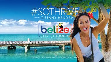 "#SOTHRIVE with Tiffany Hendra ""Joy Journey"" Belize"