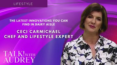 TALK! with AUDREY - Ceci Carmichael, Chef and Lifestyle Expert - The Latest Innovations You Can Find In Dairy Aisle