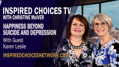 Inspired Choices with Christine McIver - Happiness Beyond Suicide And Depression Guest Karen Leslie