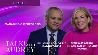 TALK! with AUDREY - Beth Battaglino, RN and Dr. Orlando Ortiz - Managing Osteoporosis