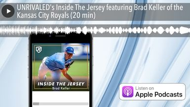 UNRIVALED's Inside The Jersey featuring Brad Keller of the Kansas City Royals (20 min)