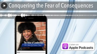 Conquering the Fear of Consequences