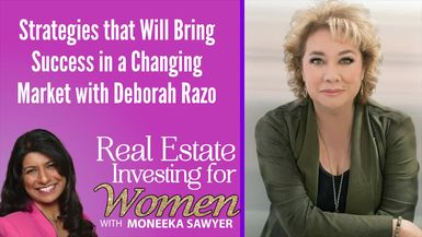 Strategies that Will Bring Success in a Changing Market with Deborah Razo - REAL ESTATE INVESTING FOR WOMEN TIPS