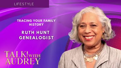 TALK! with AUDREY - Tracing Your Family History - Ruth Hunt
