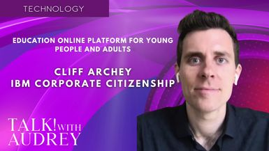 TALK! with AUDREY - Cliff Archey, IBM Corporate Citizenship - Education Online Platform for Young People and Adults