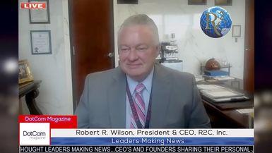Robert R. Wilson, President & CEO, R2C, Inc, A DotCom Magazine Exclusive Interview