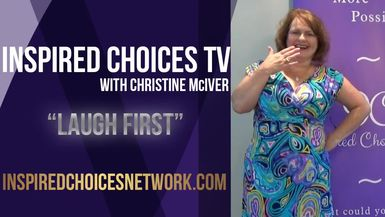 Inspired Choices with Christine McIver - Laugh First
