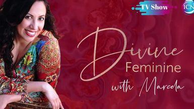 Inspired Choices Network - Divine Feminine with Marcela - Divine Feminine Awakened