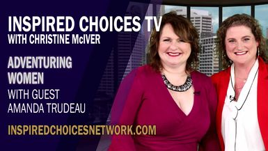 Inspired Choices with Christine McIver - Adventuring Women Guest Amanda Trudeau