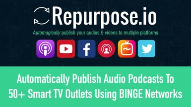 Automatically Upload Podcasts To 50  Smart TV Outlets (Automatically) using BINGE Networks