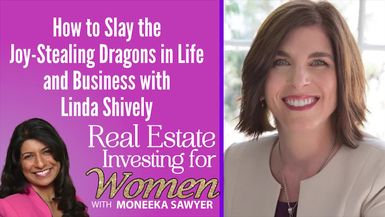 How to Slay the Joy-Stealing Dragons in Life and Business with Linda Shively - REAL ESTATE INVESTING FOR WOMEN
