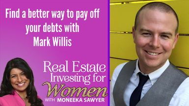 Find a Way to Pay Off Your Debts with Mark Willis - REAL ESTATE INVESTING FOR WOMEN