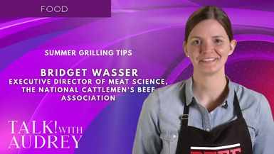 TALK! with AUDREY - Bridget Wasser, Executive Director of Meat Science, the National Cattlemen's Beef Association - Summer Grilling Tips
