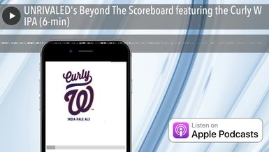 UNRIVALED's Beyond The Scoreboard featuring the Curly W IPA (6-min)
