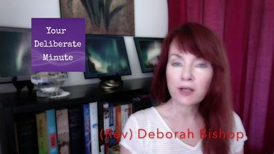 LIFE WITH DEBORAH - YOUR DELIBERATE MINUTE - EPISODE ONE