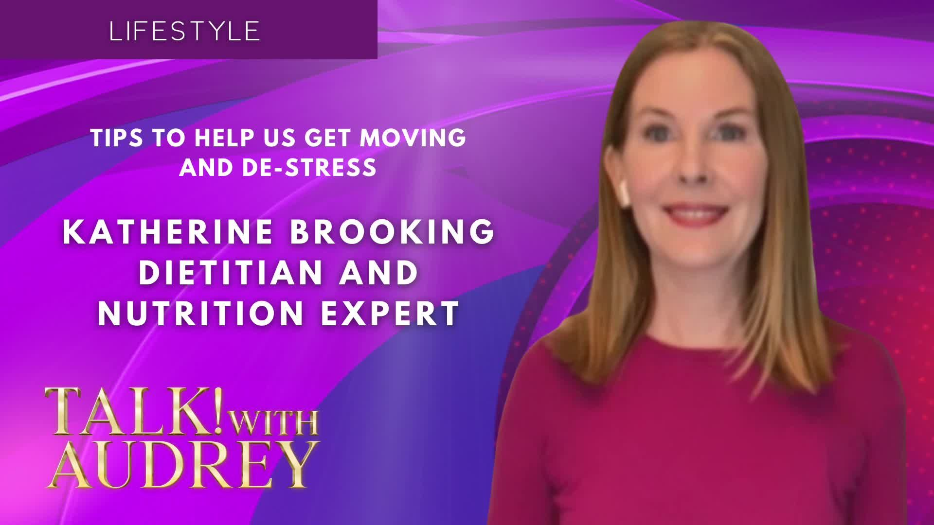 TALK! with AUDREY – Katherine Brooking - Tips to Help Us Get Moving and De-stress