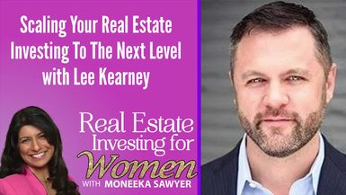 Scaling Your Real Estate Investing To The Next Level with Lee Kearney - REAL ESTATE INVESTING FOR WOMEN