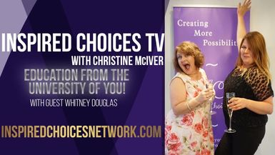 Inspired Choices with Christine McIver - Education From The University Of You Guest Whitney Douglas