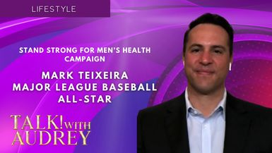 TALK! with AUDREY - Mark Teixeira: Stand Strong for Men's Health Campaign