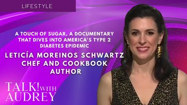 TALK! with AUDREY - Letícia Moreinos Schwartz, Chef and Cook Author - A Touch of Sugar, A Documentary That Dives Into America's Type 2 Diabetes Epidemic