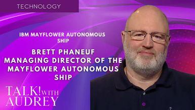 TALK! with AUDREY - Brett Phaneuf, Managing Director of the Mayflower Autonomous Ship - IBM Mayflower Autonomous Ship