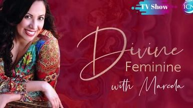 Inspired Choices Network - Divine Feminine with Marcela - Re-Ignite Your Feminine Fire