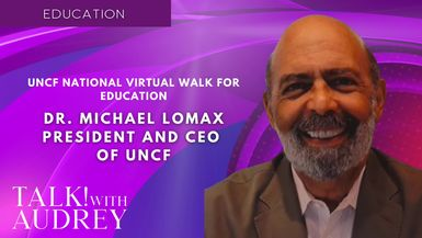 TALK! with AUDREY - Dr. Michael Lomax, President and CEO of UNCF - UNCF National Virtual Walk for Education
