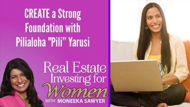 "Create a Strong Foundation with Pilialoha ""Pili"" Yarusi - REAL ESTATE INVESTING FOR WOMEN"