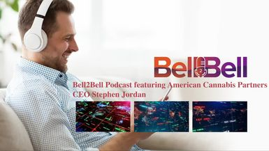 Bell2Bell Podcast featuring Stephen Jordan, CEO of American Cannabis Partners