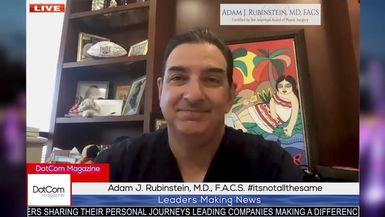 Adam J. Rubinstein, M.D., F.A.C.S. launching #ItsNotAllTheSame, DotCom Magazine Exclusive Interview