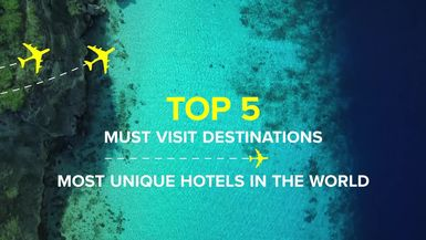 TOP 5 Must Visit Destinations UNIOUE HOTELS