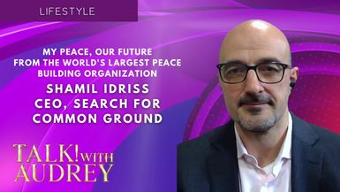 TALK! with AUDREY - Shamil Idriss - My Peace, Our Future from The World's Largest Peace Building Organization